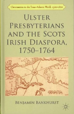 Ulster Presbyterians and the Scots Irish Diaspora, 1750-1764 (Hardcover)