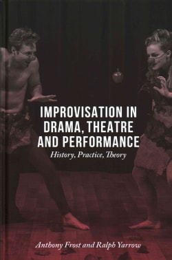 Improvisation in Drama, Theatre and Performance: History, Practice, Theory (Hardcover)