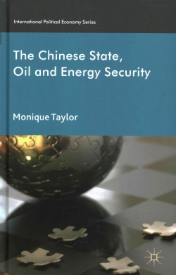 The Chinese State, Oil and Energy Security (Hardcover)