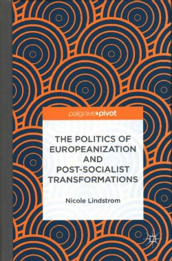 The Politics of Europeanization and Post-Socialist Transformations (Hardcover)