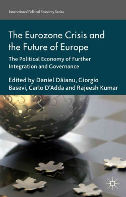 The Eurozone Crisis and the Future of Europe: The Political Economy of Further Integration and Governance (Hardcover)