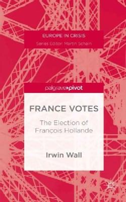 France Votes: The Election of Francois Hollande (Hardcover)
