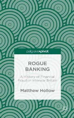 Rogue Banking: A History of Financial Fraud in Interwar Britain (Hardcover)