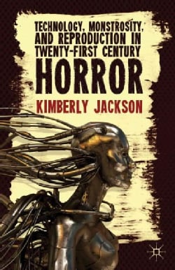 Technology, Monstrosity, and Reproduction in Twenty-First Century Horror (Hardcover)