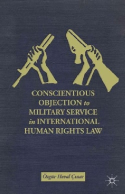 Conscientious Objection to Military Service in International Human Rights Law: The Case of Turkey (Hardcover)