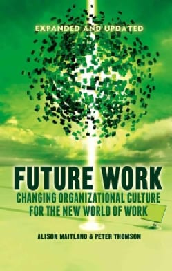 Future Work: Changing Organizational Culture for the New World of Work (Hardcover)