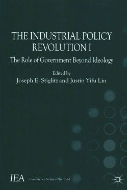 The Industrial Policy Revolution I: The Role of Government Beyond Ideology (Paperback)