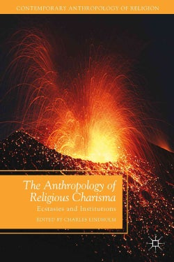 The Anthropology of Religious Charisma: Ecstasies and Institutions (Hardcover)