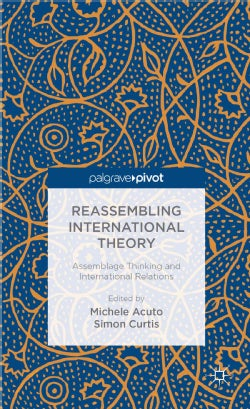 Reassembling International Theory: Assemblage Thinking and International Relations (Hardcover)