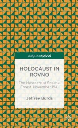 Holocaust in Rovno: The Massacre at Sosenki Forest, November 1941 (Hardcover)