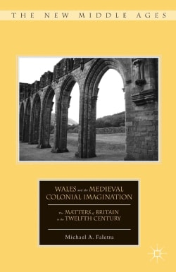 Wales and the Medieval Colonial Imagination: The Matters of Britain in the Twelfth Century (Hardcover)