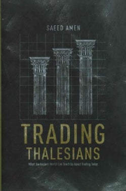 Trading Thalesians: What the Ancient World Can Teach Us About Trading Today (Hardcover)