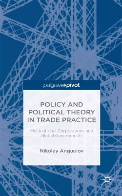 Policy and Political Theory in Trade Practice: Multinational Corporations and Global Governments (Hardcover)