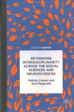 Rethinking Interdisciplinarity Across the Social Sciences and Neurosciences (Hardcover)