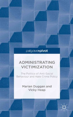 Administrating Victimization: The Politics of Anti-Social Behaviour and Hate Crime Policy (Hardcover)