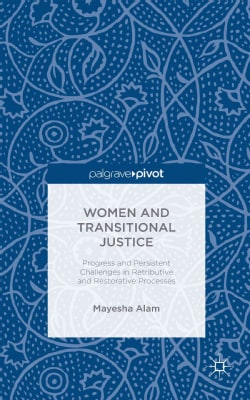 Women and Transitional Justice: Progress and Persistent Challenges in Retributive and Restorative Processes (Hardcover)