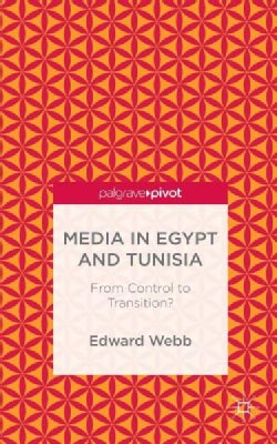 Media in Egypt and Tunisia: From Control to Transition? (Hardcover)