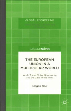 The European Union in a Multipolar World: World Trade, Global Governance and the Case of the WTO (Hardcover)