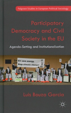 Participatory Democracy and Civil Society in the EU: Agenda-Setting and Institutionalisation (Hardcover)