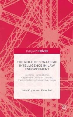 The Role of Strategic Intelligence in Law Enforcement: Policing Transnational Organized Crime in Canada, the Unit... (Hardcover)