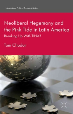 Neoliberal Hegemony and the Pink Tide in Latin America: Breaking Up With TINA? (Hardcover)