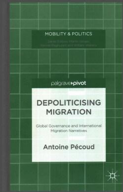 Depoliticising Migration: Global Governance and International Migration Narratives (Hardcover)