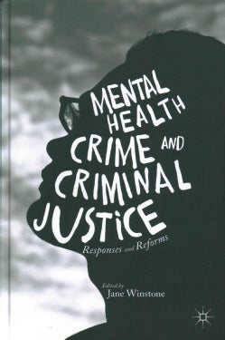 Mental Health, Crime and Criminal Justice: Responses and Reforms (Hardcover)