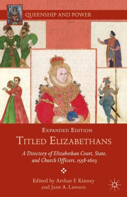 Titled Elizabethans: A Directory of Elizabethan Court, State, and Church Officers, 1558-1603 (Hardcover)