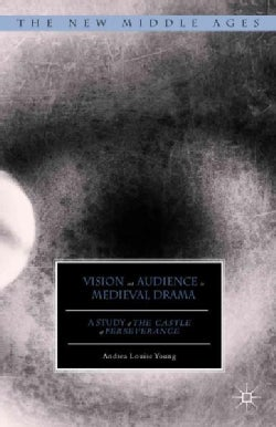 Vision and Audience in Medieval Drama: A Study of the Castle of Perseverance (Hardcover)