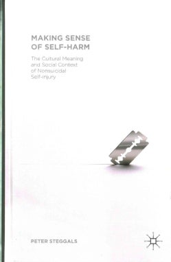 Making Sense of Self-Harm: The Cultural Meaning and Social Context of Non-Suicidal Self-Injury (Hardcover)