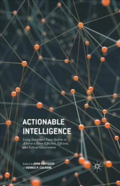 Actionable Intelligence: Using Integrated Data Systems to Achieve a More Effective, Efficient, and Ethical Govern... (Hardcover)