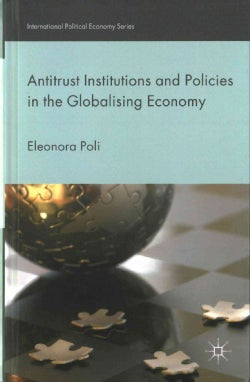 Antitrust Institutions and Policies in the Globalising Economy (Hardcover)
