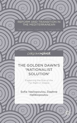 The Golden Dawn's 'Nationalist Solution': Explaining the Rise of the Far Right in Greece (Hardcover)