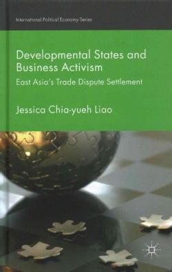 Developmental States and Business Activism: East Asia's Trade Dispute Settlement (Hardcover)