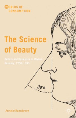 The Science of Beauty: Culture and Cosmetics in Modern Germany, 17501930 (Hardcover)