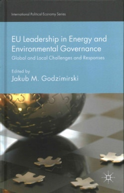 EU Leadership in Energy and Environmental Governance: Global and Local Challenges and Responses (Hardcover)