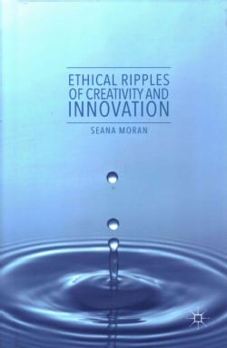 Ethical Ripples of Creativity and Innovation (Hardcover)