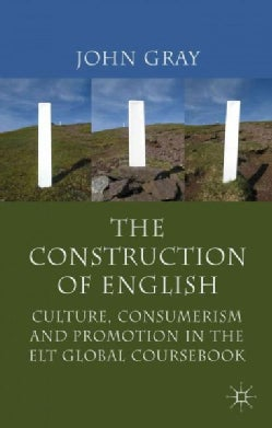 The Construction of English: Culture, Consumerism and Promotion in the ELT Global Coursebook (Paperback)