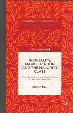 Inequality, Marketization and the Majority Class: Why Did the European Middle Classes Accept Neo-Liberalism? (Hardcover)