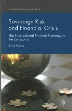 Sovereign Risk and Financial Crisis: The International Political Economy of the Eurozone (Hardcover)