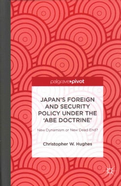 Japan's Foreign and Security Policy Under the Abe Doctrine: New Dynamism or New Dead End? (Hardcover)