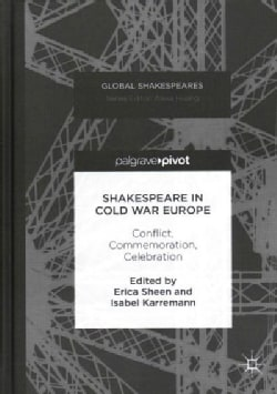 Shakespeare in Cold War Europe: Conflict, Commemoration, Celebration (Hardcover)