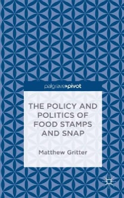The Policy and Politics of Food Stamps and Snap (Hardcover)