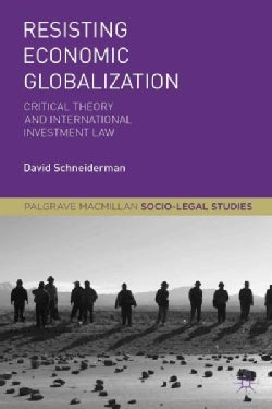 Resisting Economic Globalization: Critical Theory and International Investment Law (Paperback)