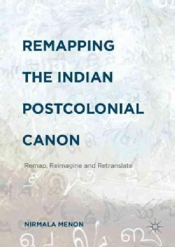 Remapping the Indian Postcolonial Canon: Remap, Reimagine and Retranslate (Hardcover)