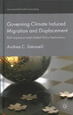 Governing Climate Induced Migration and Displacement: IGO Expansion and Global Policy Implications (Hardcover)