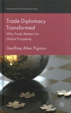 Trade Diplomacy Transformed: Why Trade Matters for Global Prosperity (Hardcover)