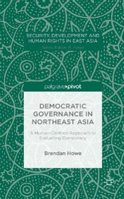 Democratic Governance in Northeast Asia: A Human-Centred Approach to Evaluating Democracy (Hardcover)