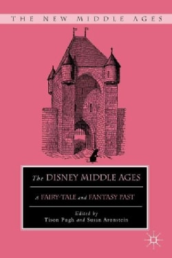 The Disney Middle Ages: A Fairy-tale and Fantasy Past (Paperback)