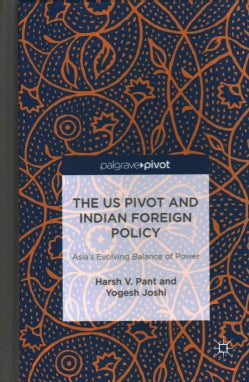 The Us Pivot and Indian Foreign Policy: Asia's Evolving Balance of Power (Hardcover)